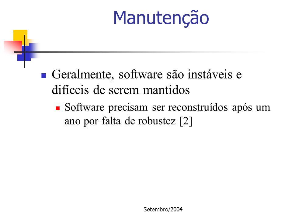 ManutençãoGeralmente, software são instáveis e difíceis de serem mantidos. Software precisam ser reconstruídos após um ano por falta de robustez [2]